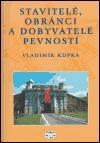 Kniha: Stavitelé, obránci a dobyvatelé pevností - Vladimír Kupka