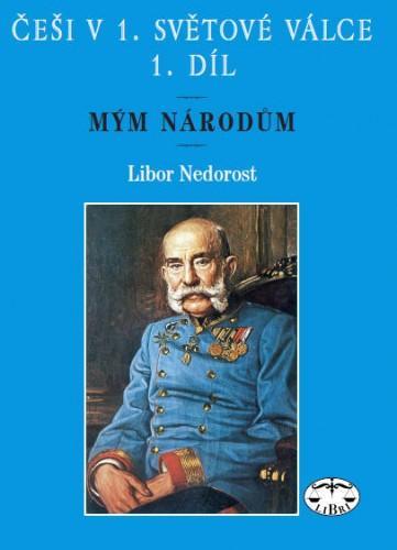 Kniha: Češi v 1. světové válce, 1. díl - Libor Nedorost