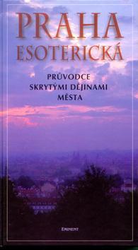 Kniha: Praha esoterická -Průvodce skrytými dějinami městaautor neuvedený