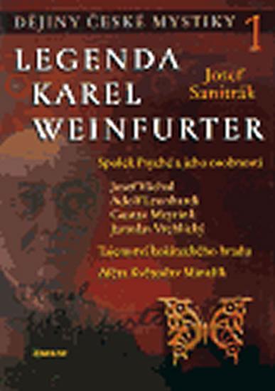 Kniha: Dějiny české mystiky 1. - Legenda Karel Weinfurter - Sanitrák Josef