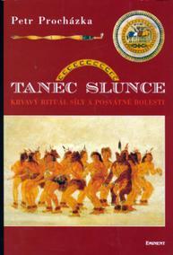 Tanec slunce - Krvavý rituál síly a posvátné bolesti