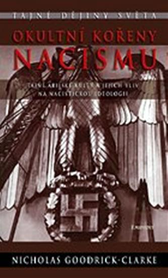 Kniha: Okultní kořeny nacismu - Tajné árijské kulty a jejich vliv na nacistickou ideologii - Goodrick-Clarke Nicholas