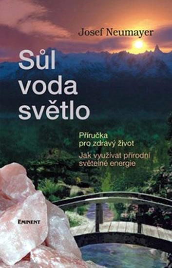Kniha: Sůl, voda, světlo - Příručka pro zdravý život - Neumayer Josef