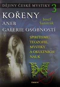 Kořeny aneb galerie osobnosti - Dějiny české mystiky 3