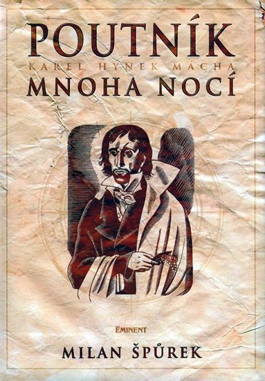 Kniha: Poutník mnoha nocí Karel Hynek Mácha - Špůrek Milan