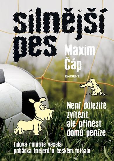 Kniha: Silnější pes - Není důležité vyhrát, ale přinést domů peníze - Čáp Maxim
