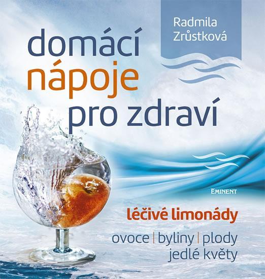 Kniha: Domácí nápoje pro zdraví - Léčivé limonády, ovoce, byliny, plody, jedlé květy - Zrůstková Radmila