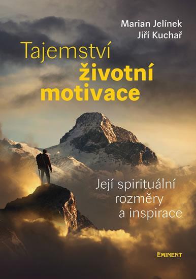Kniha: Tajemství životní motivace - Její spirit - Jelínek, Kuchař Jiří, Marian