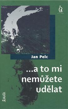 Kniha: ...a to mi nemůžete udělat - Jan Pelc