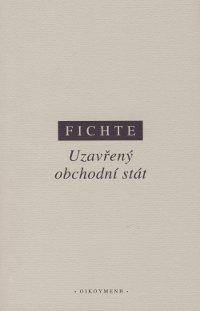 Kniha: Uzavřený obchodní stát - Johann Gottlieb Fichte