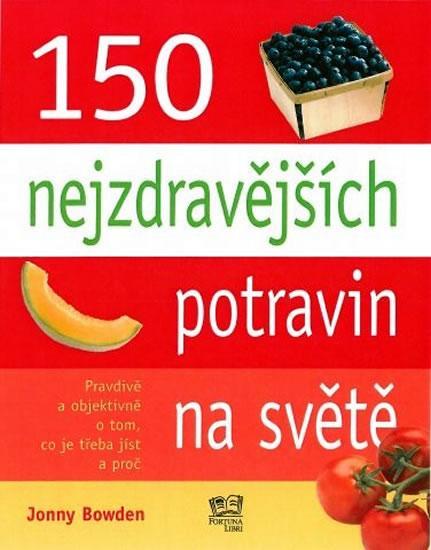 Kniha: 150 nejzdravějších potravin na světa - Bowden Jonny