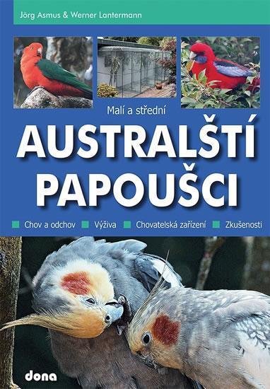 Kniha: Malí a střední australští papoušci - Asmus Jörg, Lantermann Werner