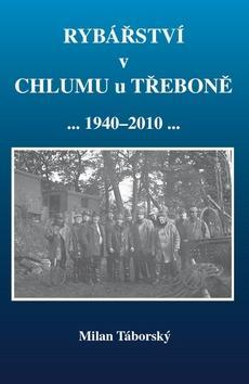 Kniha: Rybářství v Chlumu u Třeboně 1940 - 2010 - Milan Táborský