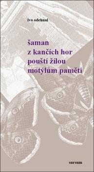 Kniha: Šaman z Kančích hor pouští žilou motýlům paměti - Ivo Odehnal