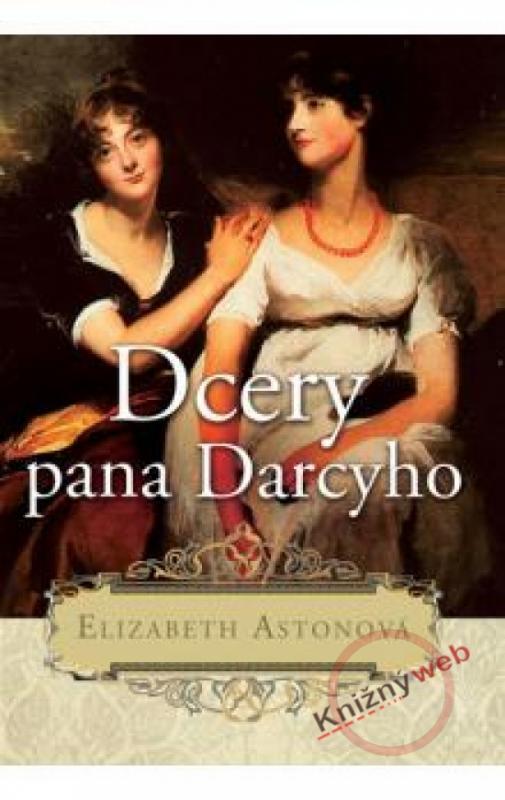 Kniha: Dcery pana Darcyho - Astonová Elizabeth