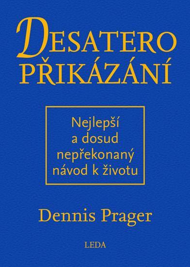Kniha: Desatero přikázání - Nejlepší a dosud nepřekonaný návod k životu - Prager Dennis