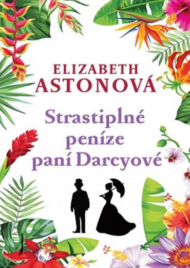 Kniha: Strastiplné peníze paní Darcyové - Astonová Elizabeth