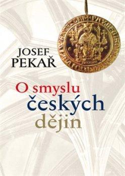 Kniha: O smyslu českých dějin - Pekař Josef