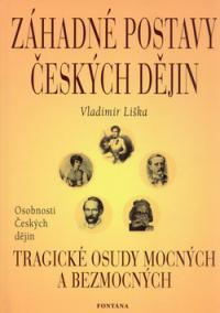 Záhadné postavy českých dějin - Tragické osudy mocných a bezmocných