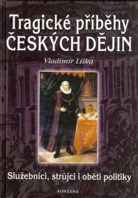 Tragické příběhy českých dějin - Služebníci, strůjci i oběti politiky