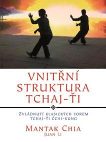 Vnitřní struktura Tchaj-Ťi - Zvládnutí klasických forem Tchaj-Ťi Čchi-kung