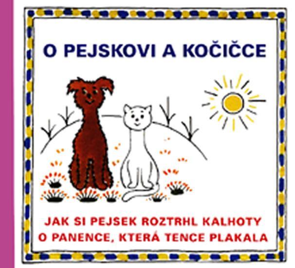 Kniha: O pejskovi a kočičce - Jak si pejsek roztrhl kalhoty a O panence, která tence plakala - Čapek Josef