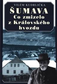 Šumava - Co zmizelo z Královského hvozdu - 2.vydání