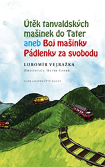 Kniha: Útěk tanvaldských mašinek do Tater aneb - Vejražka Lubomír