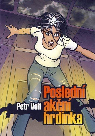 Kniha: Poslední akční hrdinka - Volf Petr