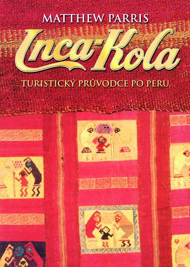 Kniha: Inca-Kola - turistický průvodce po Peru - Parris Matthew