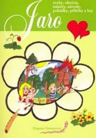 Jaro - Zvyky, obyčeje, náměty, návody, pohádky, příběhy a hry