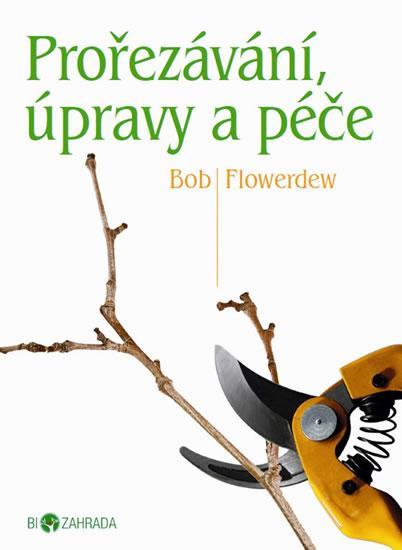 Kniha: Prořezávání, úpravy a péče - Biozahrada - Flowerdew Bob