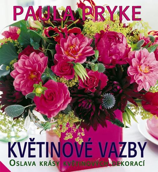 Kniha: Květinové vazby - Oslava krásy květinových dekorací - Pryke Paula