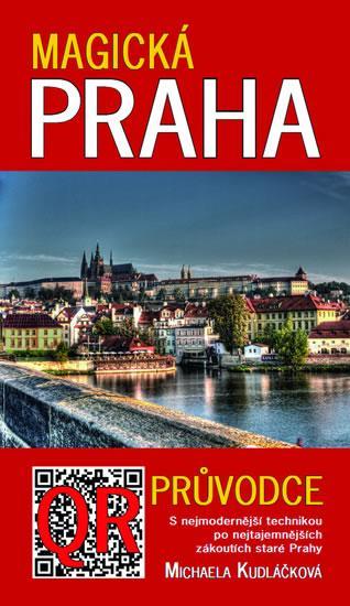 Magická Praha - Průvodce s nejmodernější technikou po nejtajemnějších zákoutích staré Prahy aneb S mobilem a QR kódy za strašidly