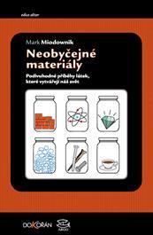 Neobyčejné materiály - Podivuhodné příběhy látek, které vytvářejí náš svět