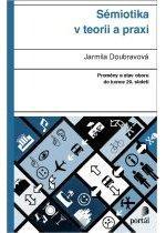 Kniha: Sémiotika v teorii a praxi - Jarmila Doubravová