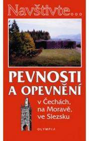 Navštivte... Pevnosti a opevnění v Čechách, na Moravě, ve Slezsku