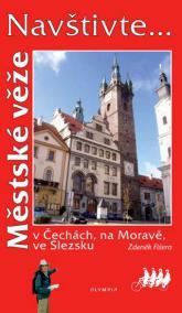 Navštivte... Městské věže v Čechách, na Moravě, ve Slezsku