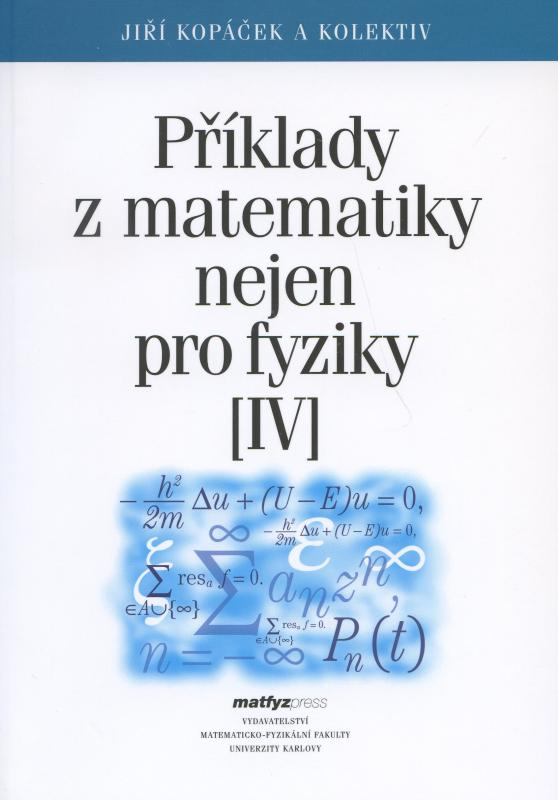 Kniha: Příklady z matematiky nejen pro fyziky IV. - Jiří Kopáček a kol.