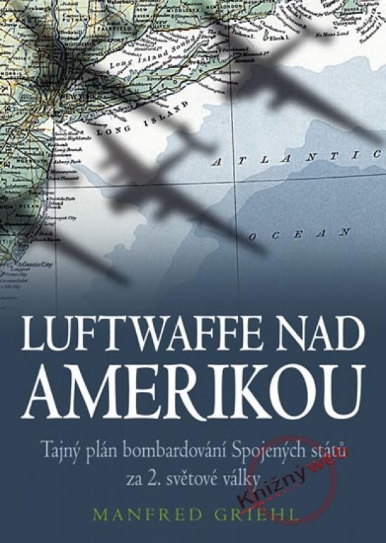 Kniha: Luftwaffe nad Amerikou - Griehl Manfred