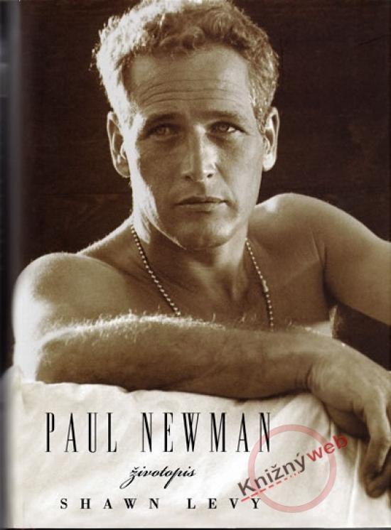 Kniha: Paul Newman - Životopis - Levy Shawn