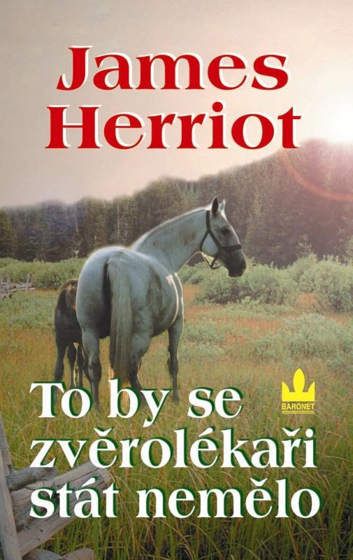 Kniha: To by se zvěrolékaři stát nemělo - 2.vydání - Herriot James
