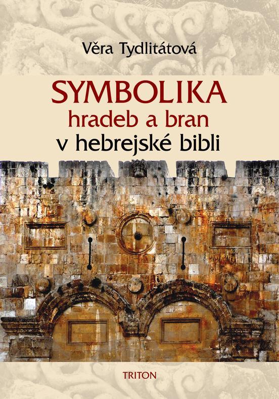 Kniha: Symbolika hradeb a bran v hebrejské bibl - Věra Tydlitátová