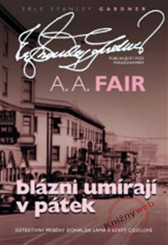 Kniha: Blázni umírají v pátek - Fair  (Gardner) A. A.