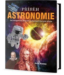 Kniha: Příběh Astronomie - Od mapování hvězd k pulsarům a černým dírám - Rooney, Anne