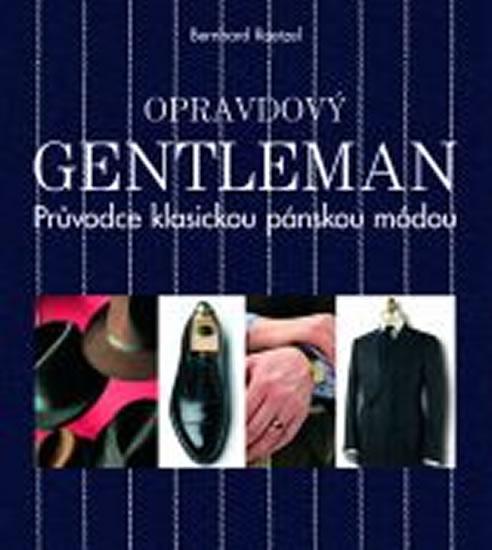 Opravdový gentleman - Průvodce klasickou pánskou módou - 3.vydání