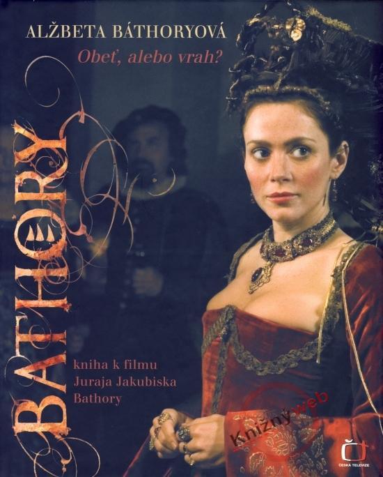 Kniha: Alžbeta Báthoryová - Obeť, alebo vrah?kolektív autorov