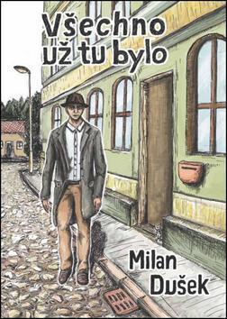 Kniha: Všechno už tu bylo - Milan Dušek