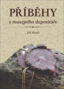 Kniha: Příběhy z muzejního depozitáře - Jiří Mach