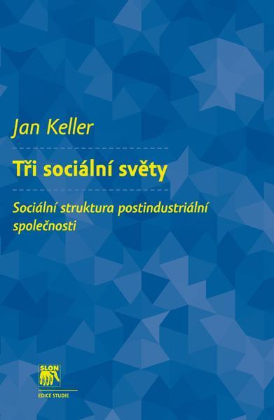 Kniha: Tři sociální světy - Jan Keller